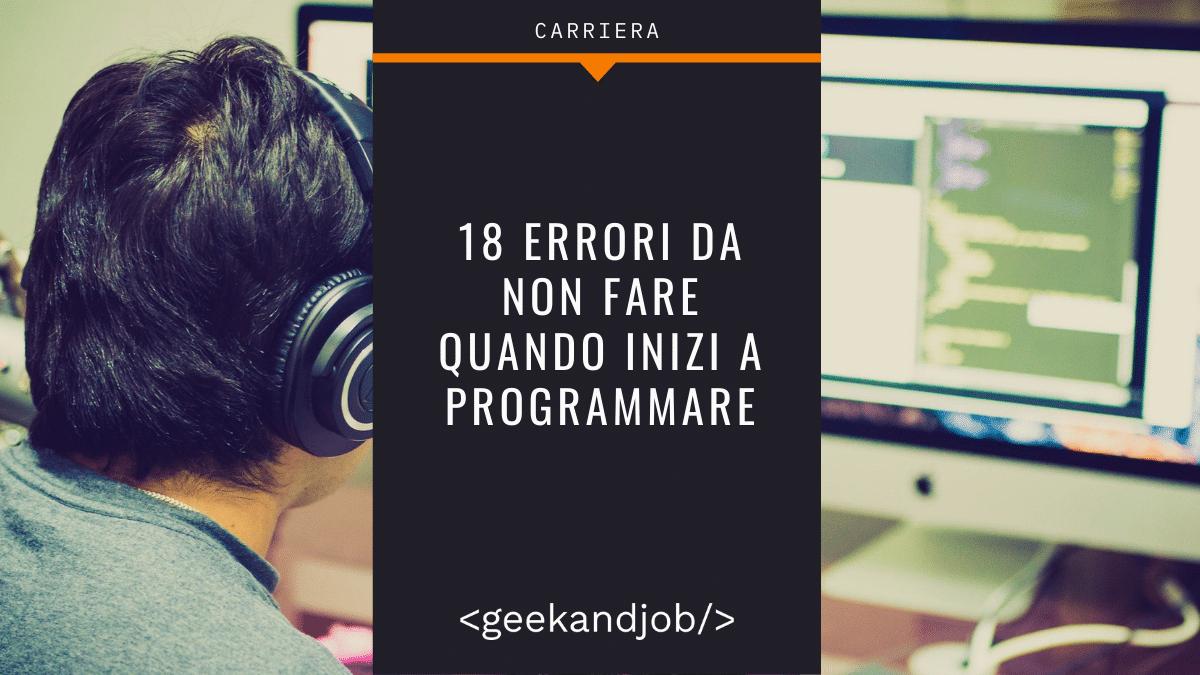 Iniziare a Programmare: 18 Errori da Principiante che Non Devi Fare