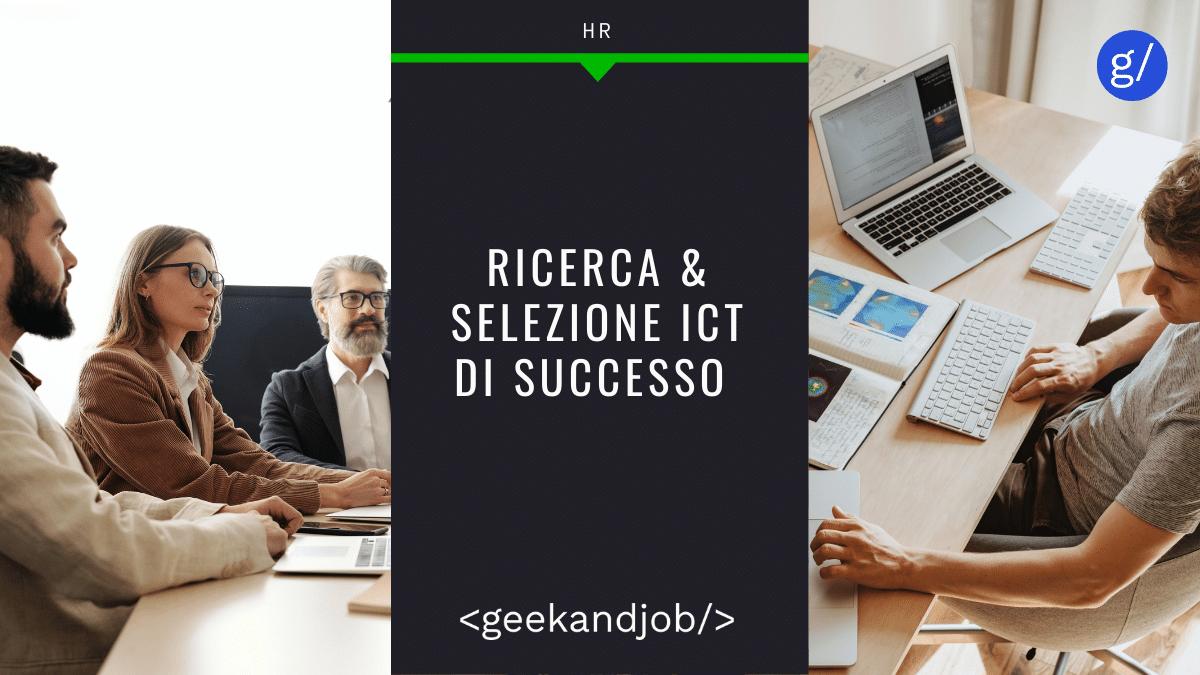 Ecco il Segreto di un Processo di Ricerca e Selezione ICT di Successo